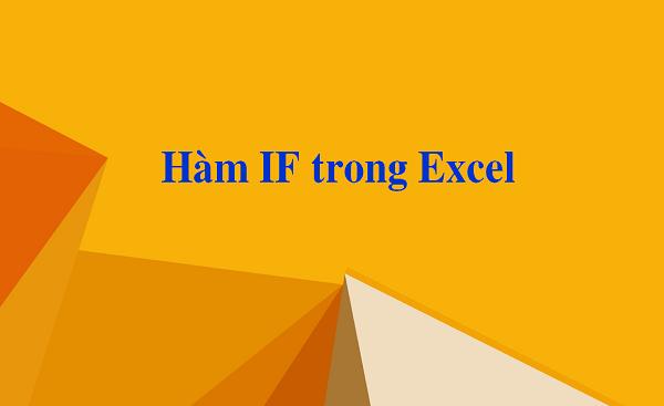 Hàm IF và cách sử dụng hàm IF trong Excel