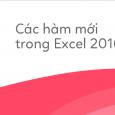 cac-ham-moi-trong-excel-2016-vi-du-feature-image