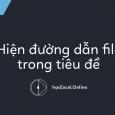 hien-duong-dan-file-trong-tieu-de