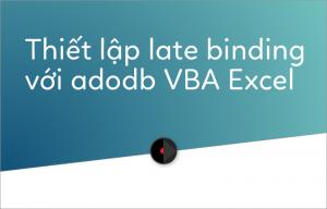 thiet-lap-adodb-excel-latebinding