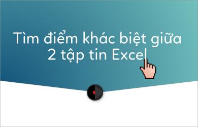 tim-diem-khac-biet-giua-2-tap-tin-excel