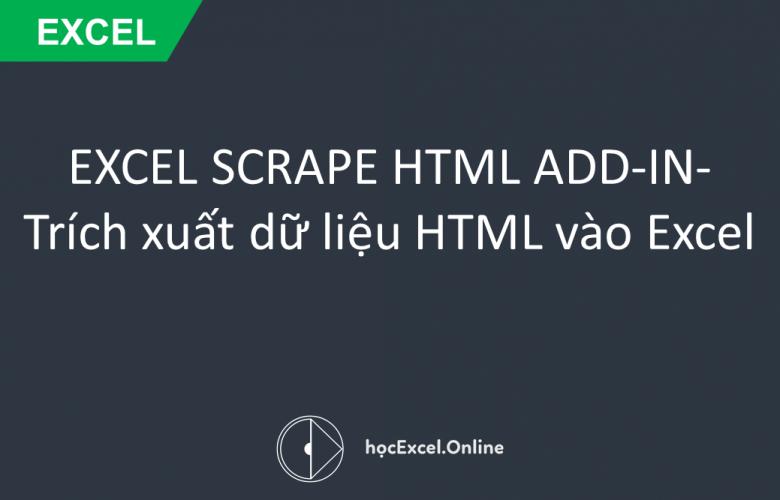 EXCEL SCRAPE HTML ADD-IN- Trích xuất dữ liệu HTML vào Excel