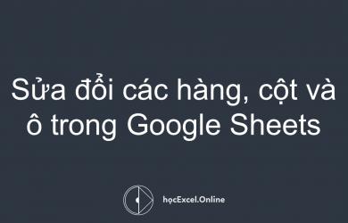 Sửa đổi các hàng, cột và ô trong Google Sheets