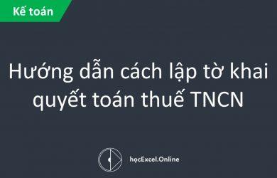 Hướng dẫn cách lập tờ khai quyết toán thuế TNCN