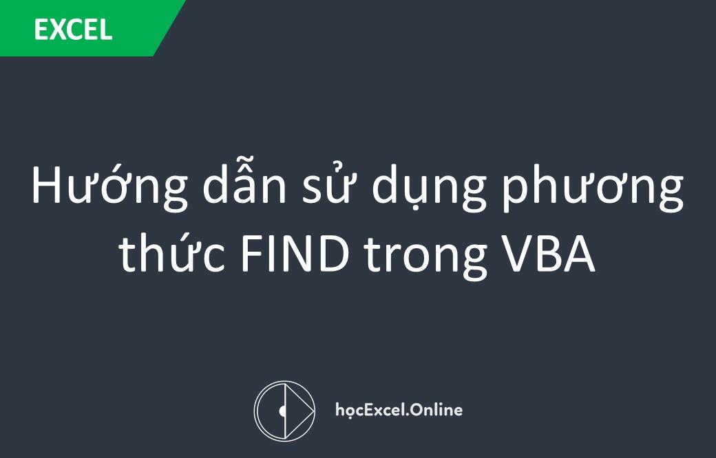 Hướng dẫn sử dụng phương thức FIND trong VBA - Học Excel