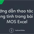 Hướng dẫn thao tác với trang tính trong bài thi MOS Excel