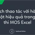 Cách thao tác với hàng và cột hiệu quả trong bài thi MOS Excel