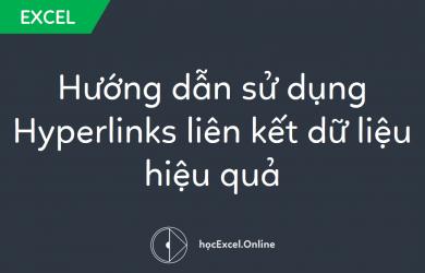 Hướng dẫn sử dụng Hyperlinks liên kết dữ liệu hiệu quả