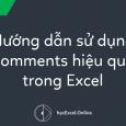Hướng dẫn sử dụng Comments hiệu quả trong Excel