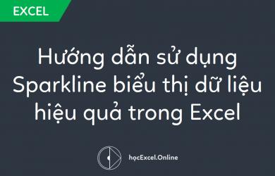 Hướng dẫn thiết lập Sparkline biểu thị dữ liệu hiệu quả trong Excel