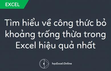 Tìm hiểu về công thức bỏ khoảng trống thừa trong Excel hiệu quả nhất