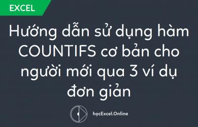 Hướng dẫn sử dụng hàm COUNTIFS cơ bản cho người mới qua 3 ví dụ đơn giản