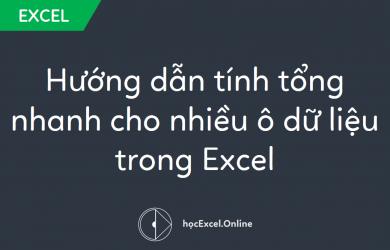 Hướng dẫn tính tổng nhanh cho nhiều ô dữ liệu trong Excel