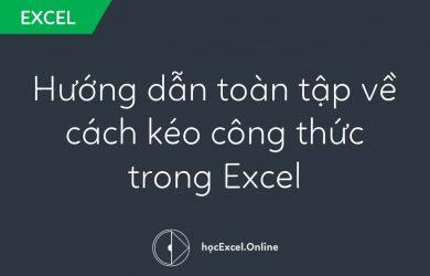Hướng dẫn toàn tập về cách kéo công thức trong Excel