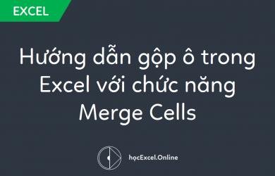 Hướng dẫn gộp ô trong Excel với chức năng Merge Cells