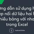 Hướng dẫn sử dụng hàm ghép nối dữ liệu hai hay nhiều bảng với nhau trong Excel