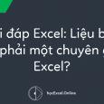Hỏi đáp Excel: Liệu bạn có phải một chuyên gia Excel?