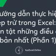Hướng dẫn thực hiện phép trừ trong Excel: tất tần tật những điều cơ bản nhất (Phần 1)