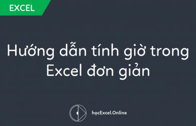 Hướng dẫn tính giờ trong Excel đơn giản