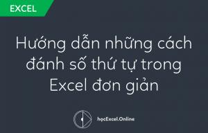 Hướng dẫn những cách đánh số thứ tự trong Excel đơn giản