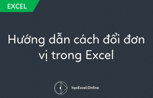 Hướng dẫn cách đổi đơn vị trong Excel
