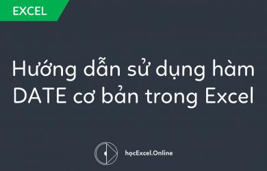 Hướng dẫn sử dụng hàm DATE cơ bản trong Excel