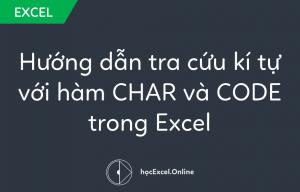 Hướng dẫn tra cứu kí tự với hàm CHAR và CODE trong Excel