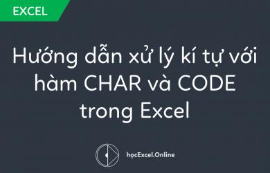 Hướng dẫn xử lý kí tự với hàm CHAR và CODE trong Excel