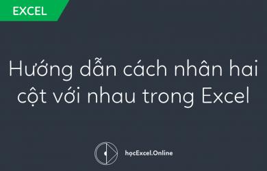 Hướng dẫn cách nhân hai cột với nhau trong Excel