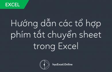 Hướng dẫn các tổ hợp phím tắt chuyển sheet trong Excel