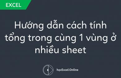 Hướng dẫn cách tính tổng trong cùng 1 vùng ở nhiều sheet
