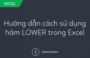 Hướng dẫn cách sử dụng hàm LOWER trong Excel