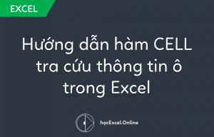 Hướng dẫn hàm CELL tra cứu thông tin ô trong Excel