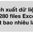 Thời gian lấy dữ liệu từ 280 files Excel ra là bao lâu?