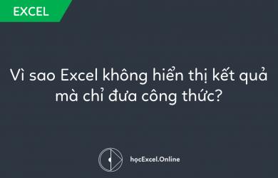 Vì sao Excel không hiển thị kết quả mà chỉ đưa công thức?