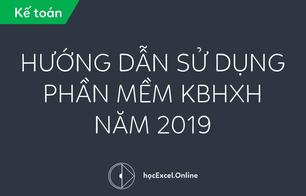 Hướng dẫn chi tiết sử dụng phần mềm KBHXH mới nhất năm 2019