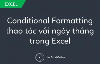 Sử dụng Conditional Formatting thao tác với ngày tháng trong Excel