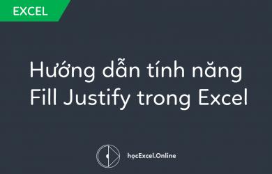 Hướng dẫn tính năng Fill Justify trong Excel