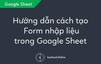 Hướng dẫn cách tạo form nhập liệu trong Google Sheet