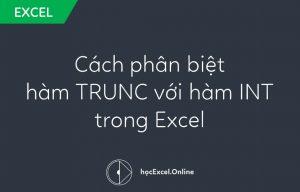 Hướng dẫn cách phân biệt hàm TRUNC với hàm INT trong Excel