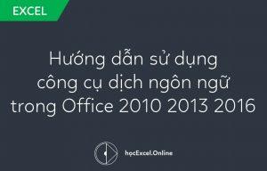 Hướng dẫn sử dụng công cụ dịch ngôn ngữ trong Office 2010 2013 2016