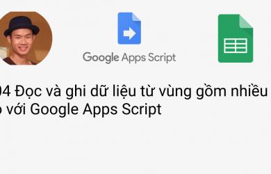 04 Đọc và ghi dữ liệu từ vùng gồm nhiều ô với Google Apps Scrip