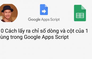10 Cách lấy ra chỉ số dòng và cột của 1 vùng trong Google Apps Script