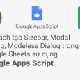 20 Cách tạo Sizebar, Modal Dialog, Modeless Dialog trong Google Sheets sử dụng Google Ap