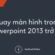 Hướng dẫn quay màn hình trong Powerpoint 2013 trở lên
