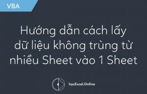Hướng dẫn cách lấy dữ liệu không trùng từ nhiều Sheet vào 1 Sheet