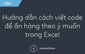 Hướng dẫn cách viết code VBA để ẩn hàng theo ý muốn trong Excel