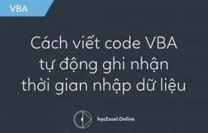 cách viết code tự động ghi nhận thời gian nhập dữ liệu bằng VBA
