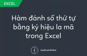 Hàm đánh số thứ tự bằng ký hiệu la mã trong Excel
