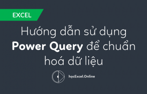 huong-dan-su-dung-power-query-de-chuan-hoa-du-lieu